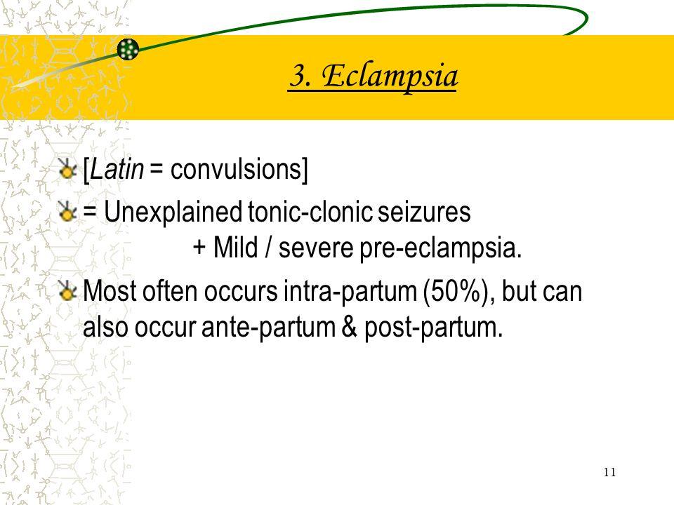 3. Eclampsia [Latin = convulsions]